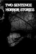 Two Sentence Horror Stories